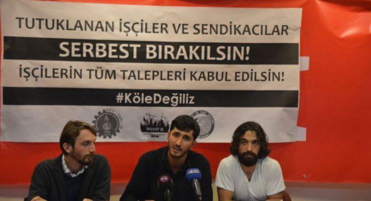 Tutuklanan işçiler ve sendikacılar serbest bırakılsın!
